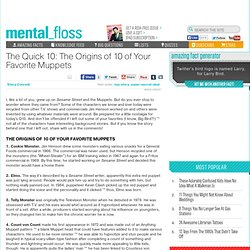 mental_floss Blog » The Quick 10: The Origins of 10 of Your Favorite Muppets