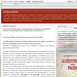 Orizzonte48: L'ITALIA ALLA PRESE CON LA CRISI EPOCALE: SALVEZZA O NAUFRAGIO? SVOLTA O RASSEGNAZIONE AL DOMINIO DELL'EUROZONA? (1)