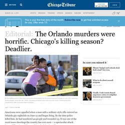 The Orlando murders were horrific. Chicago's killing season? Deadlier.