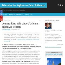 Jeanne d'Arc et le siège d'Orléans selon Luc Besson - Décoder les églises et les châteaux