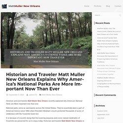 Matt Muller New Orleans America's National Parks More Important Than Ever
