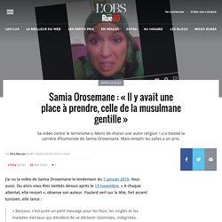 Samia Orosemane: «Il y avait une place à prendre, celle de la musulmane gentille»