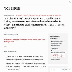 """'Patch and Pray' Crack Repairs on Oroville Dam – """"They put cement into the cracks and troweled it over,"""" a Berkeley civil engineer said. """"I call it 'patch and pray"""" – tobefree"""
