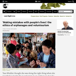'Making mistakes with people's lives': the ethics of orphanages and voluntourism - Late Night Live