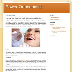 Improve Your Aesthetic Look With Upgraded Dentistry