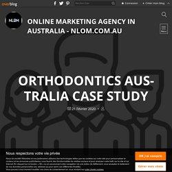 Orthodontics Australia Case Study - Online Marketing Agency in Australia - Nlom.com.au