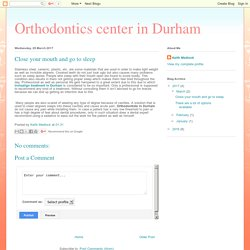 Orthodontics center in Durham: Close your mouth and go to sleep