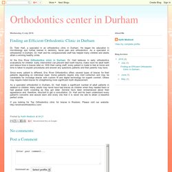 Finding an Efficient Orthodontic Clinic in Durham