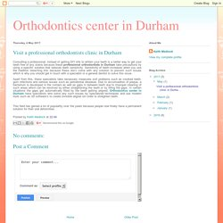Orthodontics center in Durham: Visit a professional orthodontists clinic in Durham