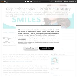 8 Tips to Help Kids Overcome Fear of Dentists - City Orthodontics & Pediatric Dentistry