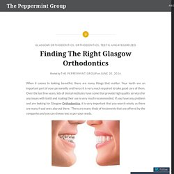 Finding The Right Glasgow Orthodontics – The Peppermint Group