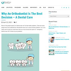 Why An Orthodontist Is The Best Decision - A Dental Care - A Dental Care
