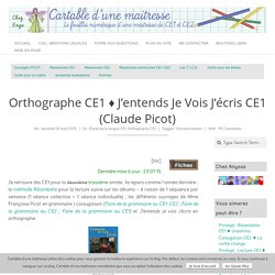 Orthographe CE1 ♦ J'entends je vois j'écris CE1 (Claude Picot)