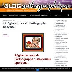 Règles de base de l'orthographe - Le Blog Orthographique