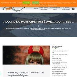 Accord participe passé : exceptions et orthographe - Règle d'orthographe : Le Blog Orthographique
