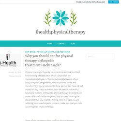 Why you should opt for physical therapy orthopedic treatment Hackensack? – ihealthphysicaltherapy