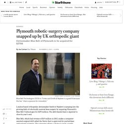 Plymouth robotic-surgery company snapped up by UK orthopedic giant - StarTribune.com
