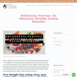 Orthorexia Nervosa- an obsessive healthy eating disorder