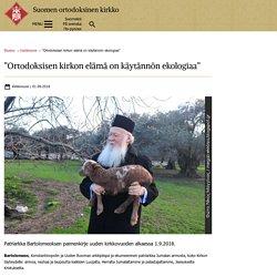 """""""Ortodoksisen kirkon elämä on käytännön ekologiaa"""""""