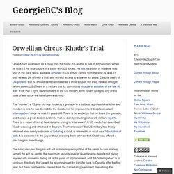 Orwellian Circus: Khadr's Trial