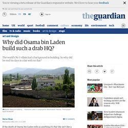 Why did Osama bin Laden build such a drab HQ? | Art and design