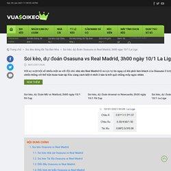 Soi kèo, dự đoán Osasuna vs Real Madrid 3h00 ngày 10/1 La Liga