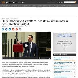 UK's Osborne cuts welfare, boosts minimum pay in post-election budget