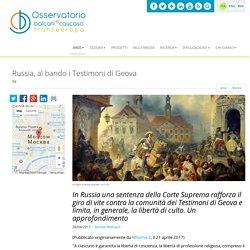 Russia, al bando i Testimoni di Geova / Russia / aree / Home - Osservatorio Balcani e Caucaso - Transeuropa