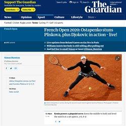 French Open 2020: Ostapenko stuns Pliskova, plus Djokovic in action – live!