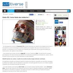 Ostéo 3D, l'arme fatale des médecins !
