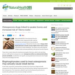 Osteoporosis drugs linked to weaker bones