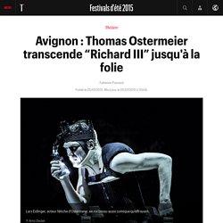 """Avignon : Thomas Ostermeier transcende """"Richard III"""" jusqu'à la folie - Festivals d'été 2015"""