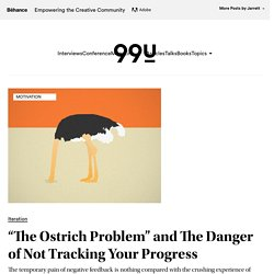 """The Ostrich Problem"" and The Danger of Not Tracking Your Progress"