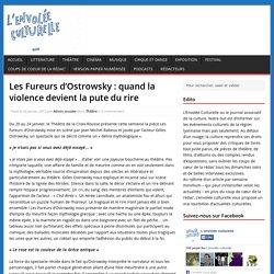 Les Fureurs d'Ostrowsky: quand la violence devient la pute du rire > 24-01-2015