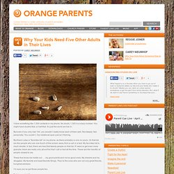 Why Your Kids Need Five Other Adults in Their Lives « Orange Parents