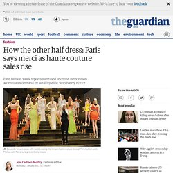 How the other half dress: Paris says merci as haute couture sales rise | Fashion