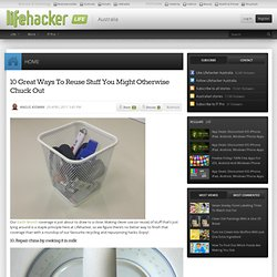10 Great Ways To Reuse Stuff You Might Otherwise Chuck Out