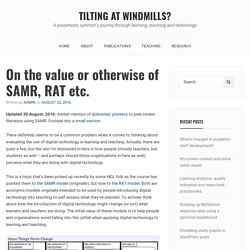 On the value or otherwise of SAMR, RAT etc. – Tilting at windmills?