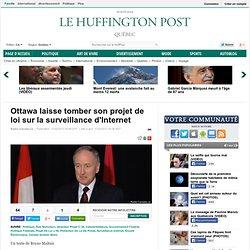 Ottawa laisse tomber son projet de loi sur la surveillance d'Internet
