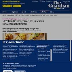10 Yotam Ottolenghi recipes in season for Australian summer