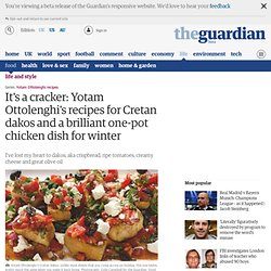It's a cracker: Yotam Ottolenghi's recipes for Cretan dakos and a brilliant one-pot chicken dish for winter