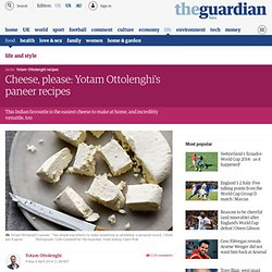 Cheese, please: Yotam Ottolenghi's paneer recipes