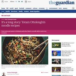 It's a long story: Yotam Ottolenghi's noodle recipes
