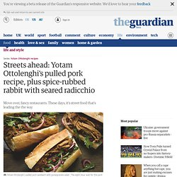 Streets ahead: Yotam Ottolenghi's pulled pork recipe, plus spice-rubbed rabbit with seared radicchio