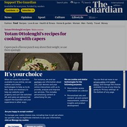 Yotam Ottolenghi's recipes for cooking with capers