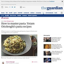How to master pasta: Yotam Ottolenghi's pasta recipes