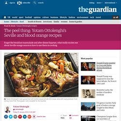 The peel thing: Yotam Ottolenghi's Seville and blood orange recipes