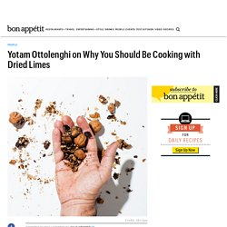 Yotam Ottolenghi on Why You Should Be Cooking with Dried Limes