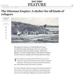 The Ottoman Empire: A shelter for all kinds of refugees