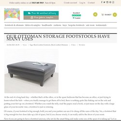 Our Ottoman Storage Footstools Have Many Uses